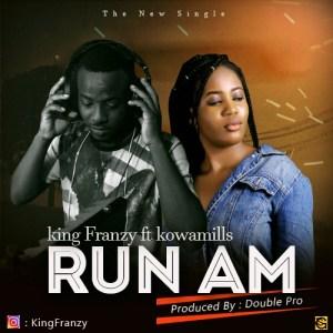 Kingfranzy - Run am ft Kowamills